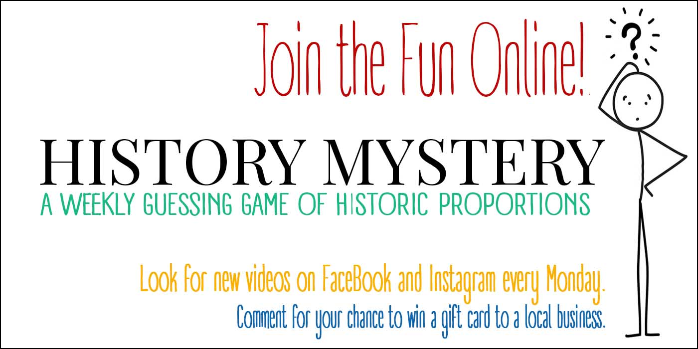 History Mystery contest banner - a weekly contest on Facebook and Instagram.